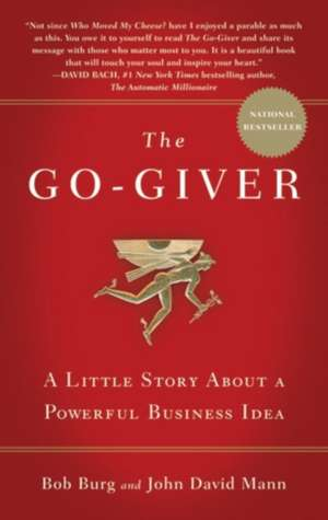 The Go-Giver: A Little Story About a Powerful Business Idea de Bob Burg