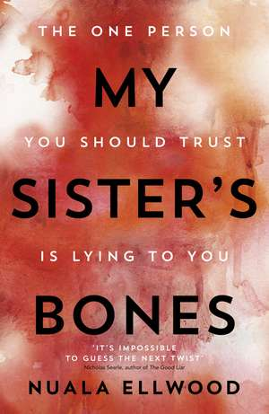 My Sister's Bones: 'A gripping rollercoaster ride of a thriller that keeps you in there right to the last page' de Nuala Ellwood