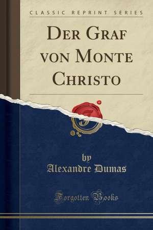 Der Graf Von Monte Christo (Classic Reprint) de Alexandre Dumas