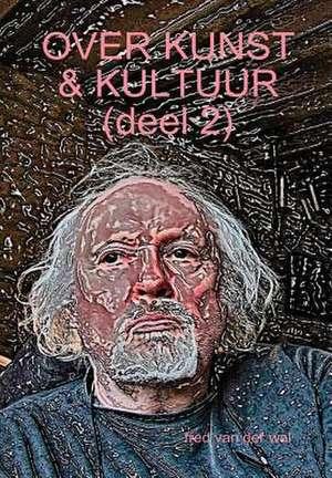 Over Kunst & Kultuur (Deel 2) de Van Der Wal, Fred