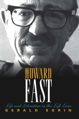 Howard Fast:  Life and Literature in the Left Lane de Gerald Sorin