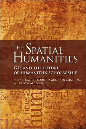 The Spatial Humanities:  GIS and the Future of Humanities Scholarship de David J. Bodenhamer