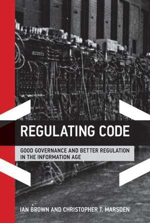 Regulating Code – Good Governance and Better Regulation in the Information Age de Ian Brown