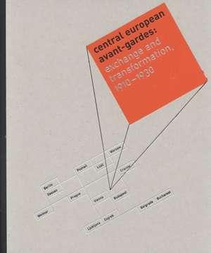 Central European Avant–Gardes – Exchange & Transformation, 1910–1930 de To Benson