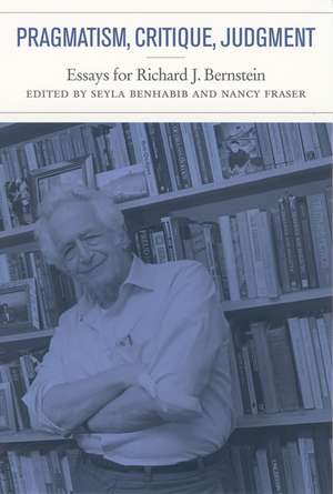 Pragmatism, Critique, Judgment – Essays for Richard J. Bernstein de Seyla Benhabib