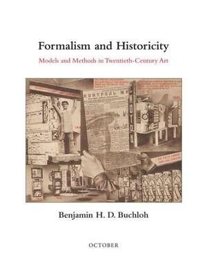 Formalism and Historicity – Models and Methods in Twentieth–Century Art de Benjamin H. D. Buchloh