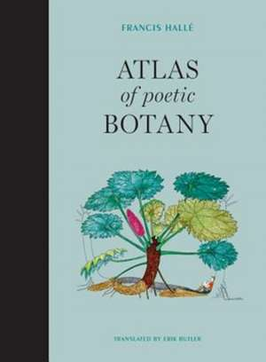 Atlas of Poetic Botany de Francis Hallé