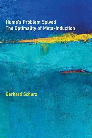 Hume`s Problem Solved – The Optimality of Meta–Induction de Gerhard Schurz