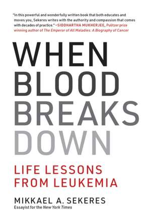 When Blood Breaks Down – Life Lessons from Leukemia de Mikkael A. Sekeres