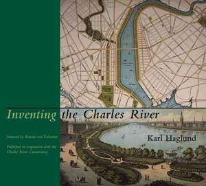 Inventing the Charles River de Karl Haglund