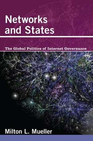 Networks and States – The Global Politics of Internet Governance de Milton L. Mueller