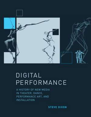 Digital Performance – A History of New Media in Theater, Dance, Performance Art, and Installation de Steve Dixon
