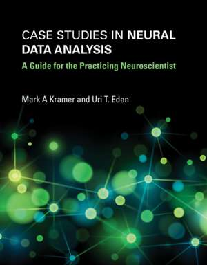 Case Studies in Neural Data Analysis – A Guide for the Practicing Neuroscientist de Mark A. Kramer