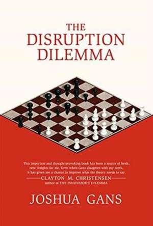 The Disruption Dilemma de Joshua Gans
