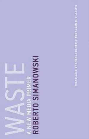 Waste – A New Media Primer de Roberto Simanowski