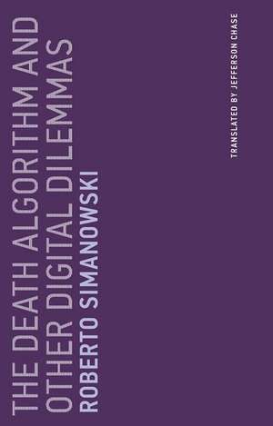The Death Algorithm and Other Digital Dilemmas de Roberto Simanowski