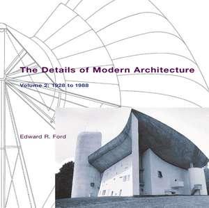 The Details of Modern Architecture V 2 – 1928–1988 de Edward R Ford