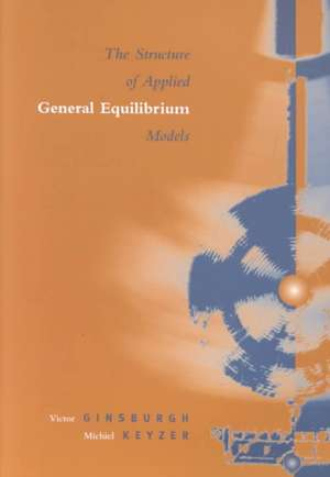The Structure of Applied General Equilibrium Models de Victor Ginsburgh