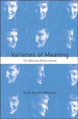 Varieties of Meaning – The 2002 Jean Nicod Lectures de Ruth Garrett Millikan