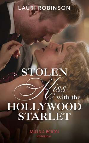 Stolen Kiss With The Hollywood Starlet de Lauri Robinson