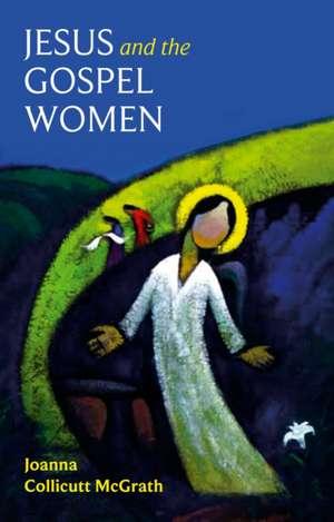 McGrath, J: Jesus and the Gospel Women imagine