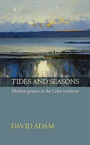 Tides and Seasons Reissue - Modern Prayers in the Celtic Tradition:  Church Communities Confronting HIV/AIDS de David Adam
