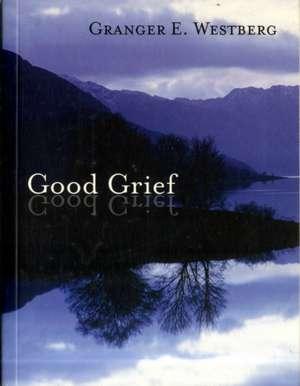 Good Grief de Granger E. Westberg