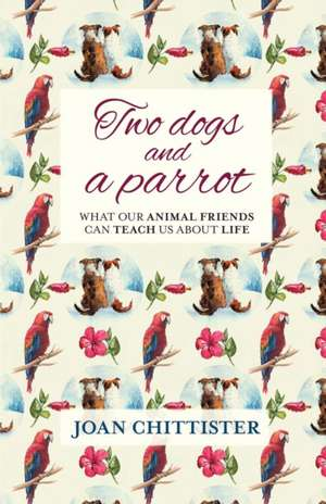 Two Dogs and a Parrot de Joan Chittister