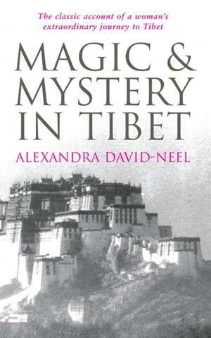 Magic and Mystery in Tibet de Alexandra David-Neel
