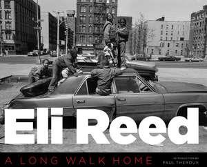 Eli Reed:  A Long Walk Home de Eli Reed