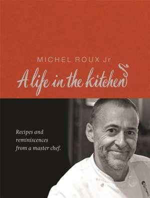 Michel Roux: A Life In The Kitchen de Jr. Roux, Michel