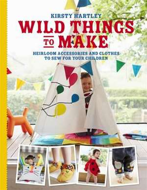 Wild Things to Make de Kirsty Hartley