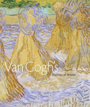 Van Gogh's Sheaves of Wheat de Dorothy Kosinski
