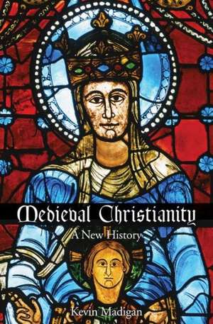 Medieval Christianity – A New History