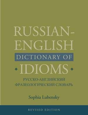 Russian-English Dictionary of Idioms, Revised Edition de Sophia Lubensky