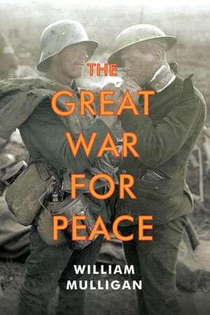 The Great War for Peace de William Mulligan