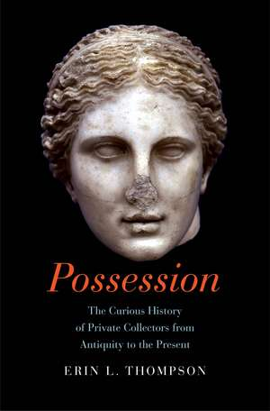 Possession – The Curious History of Private Collectors from Antiquity to the Present
