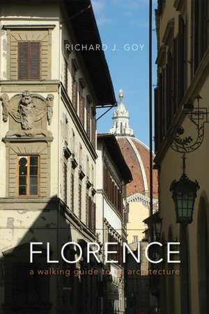 Florence: A Walking Guide to Its Architecture de Richard J. Goy
