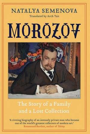 Morozov – The Story of a Family and a Lost Collection de Natalya Semenova