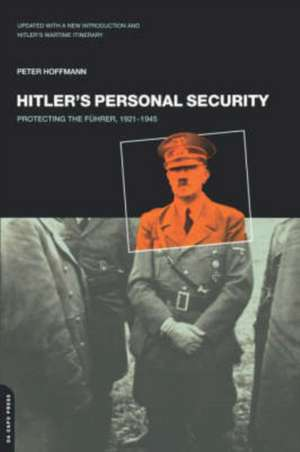 Hitler's Personal Security: Protecting The Fuhrer 1921-1945 de Peter Hoffmann