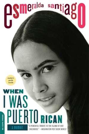 When I Was Puerto Rican: A Memoir de Esmeralda Santiago