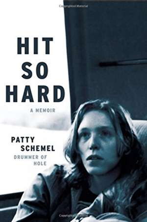 Hit So Hard: A Memoir de Patty Schemel