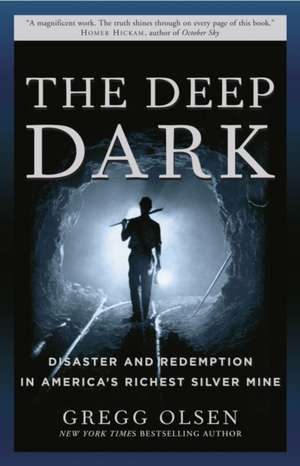 The Deep Dark:  Disaster and Redemption in America's Richest Silver Mine de Gregg Olsen