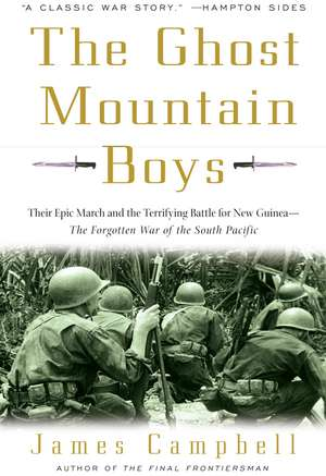 The Ghost Mountain Boys:  Their Epic March and the Terrifying Battle for New Guinea--The Forgotten War of the South Pacific de James Campbell