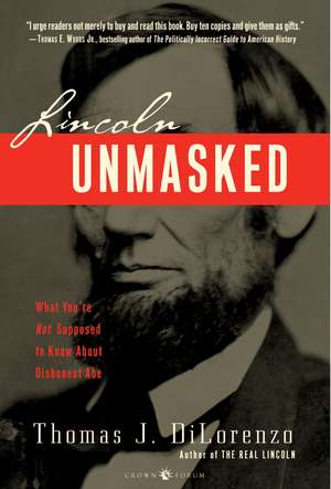 Lincoln Unmasked:  What You're Not Supposed to Know about Dishonest Abe de Thomas J. Dilorenzo