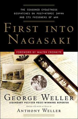 First Into Nagasaki:  The Censored Eyewitness Dispatches on Post-Atomic Japan and Its Prisoners of War de George Weller