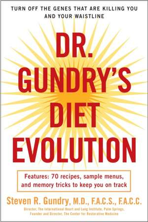 Dr. Gundry's Diet Evolution:  Turn Off the Genes That Are Killing You and Your Waistline de Dr. Steven R Gundry, MD