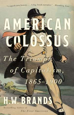 American Colossus:  The Triumph of Capitalism, 1865-1900 de H. W. Brands