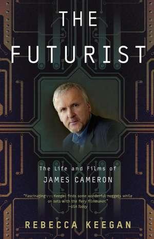 The Futurist:  The Life and Films of James Cameron de Rebecca Keegan