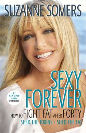 Sexy Forever:  How to Fight Fat After Forty de Suzanne Somers